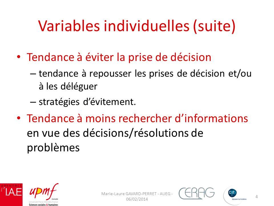 Variables individuelles (suite) Tendance à éviter la prise de décision – tendance à repousser les prises de décision et/ou à les déléguer – stratégies dévitement.