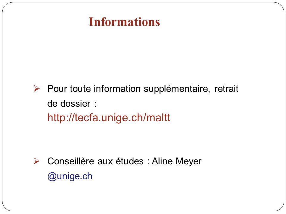 Informations Pour toute information supplémentaire, retrait de dossier : http://tecfa.unige.ch/maltt Conseillère aux études : Aline Meyer @unige.ch