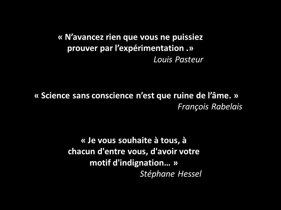 « Je vous souhaite à tous, à chacun d'entre vous, d'avoir votre motif d'indignation… » Stéphane Hessel « Science sans conscience nest que ruine de lâm