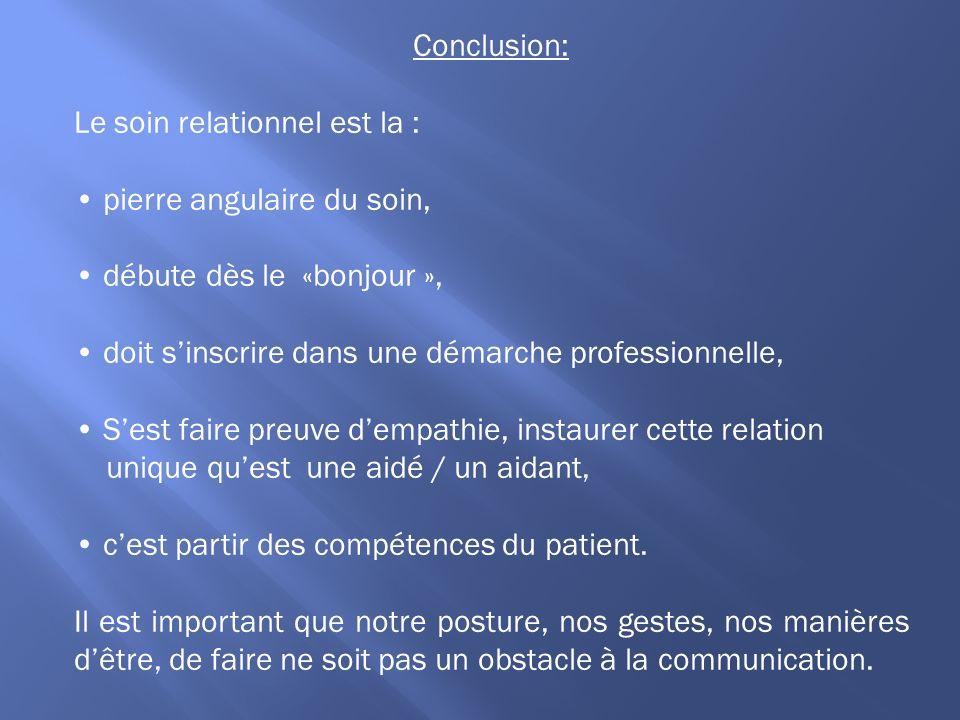 Conclusion: Le soin relationnel est la : pierre angulaire du soin, débute dès le «bonjour », doit sinscrire dans une démarche professionnelle, Sest fa