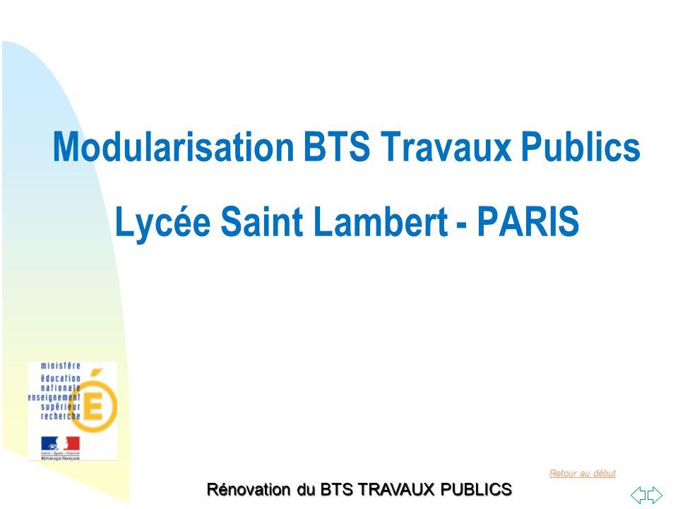 Retour au début Rénovation du BTS TRAVAUX PUBLICS Modularisation BTS Travaux Publics Lycée Saint Lambert - PARIS