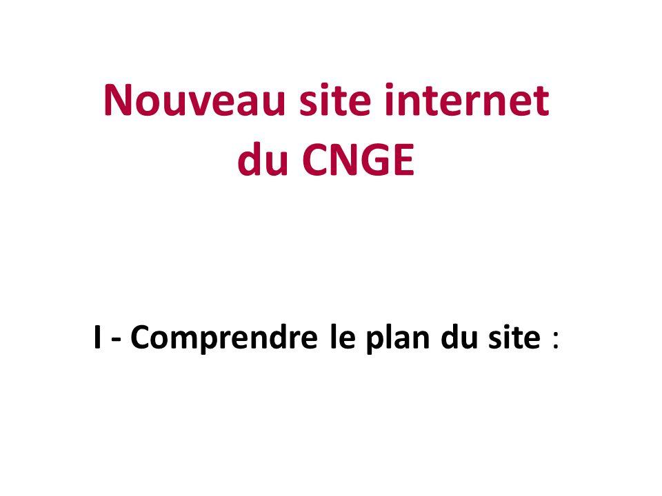 I - Comprendre le plan du site : Nouveau site internet du CNGE