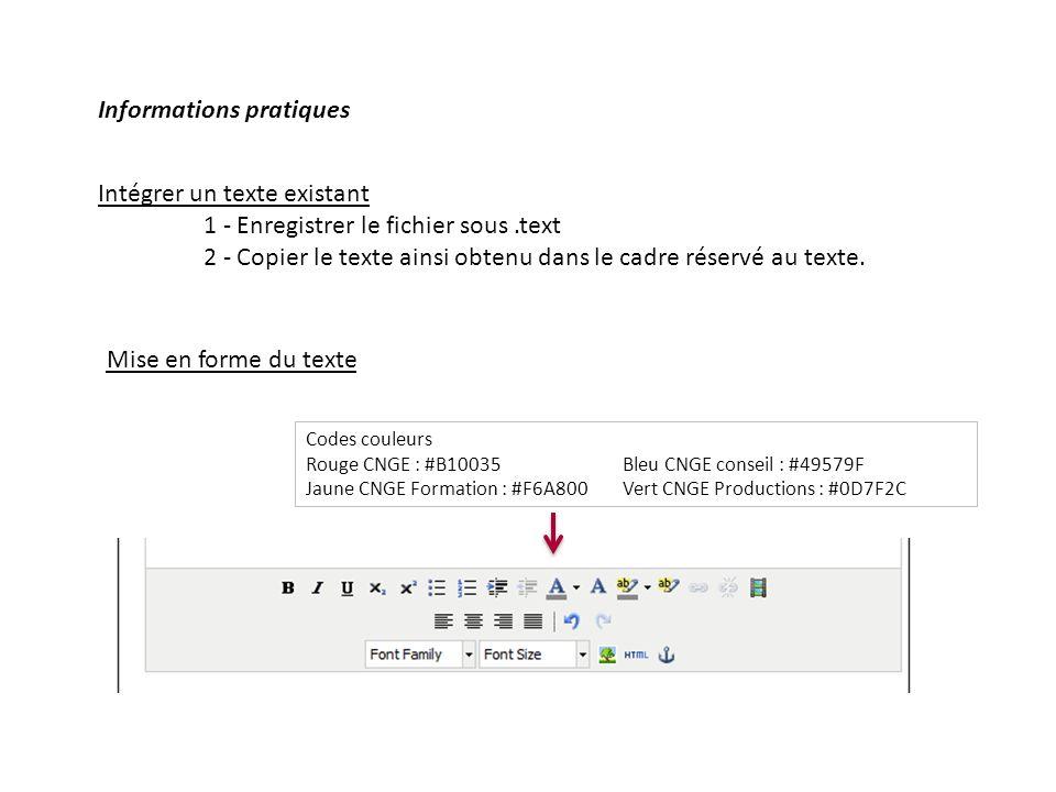 Mise en forme du texte Codes couleurs Rouge CNGE : #B10035Bleu CNGE conseil : #49579F Jaune CNGE Formation : #F6A800Vert CNGE Productions : #0D7F2C Intégrer un texte existant 1 - Enregistrer le fichier sous.text 2 - Copier le texte ainsi obtenu dans le cadre réservé au texte.
