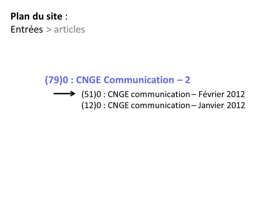 (79)0 : CNGE Communication – 2 (51)0 : CNGE communication – Février 2012 (12)0 : CNGE communication – Janvier 2012 Plan du site : Entrées > articles