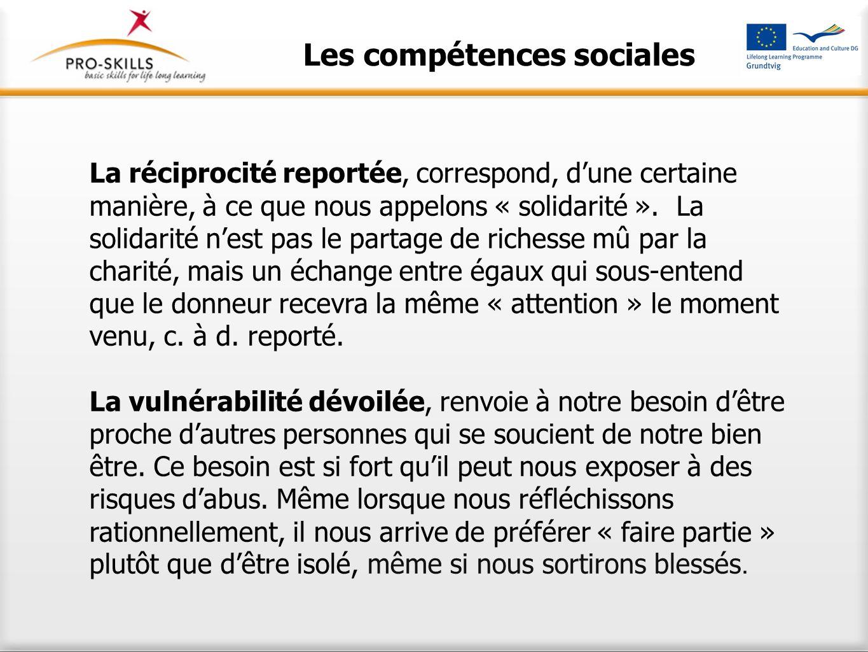 Les compétences sociales La réciprocité reportée, correspond, dune certaine manière, à ce que nous appelons « solidarité ». La solidarité nest pas le
