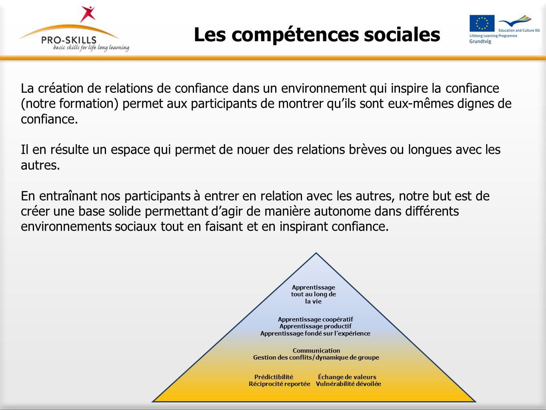 Les compétences sociales La création de relations de confiance dans un environnement qui inspire la confiance (notre formation) permet aux participant