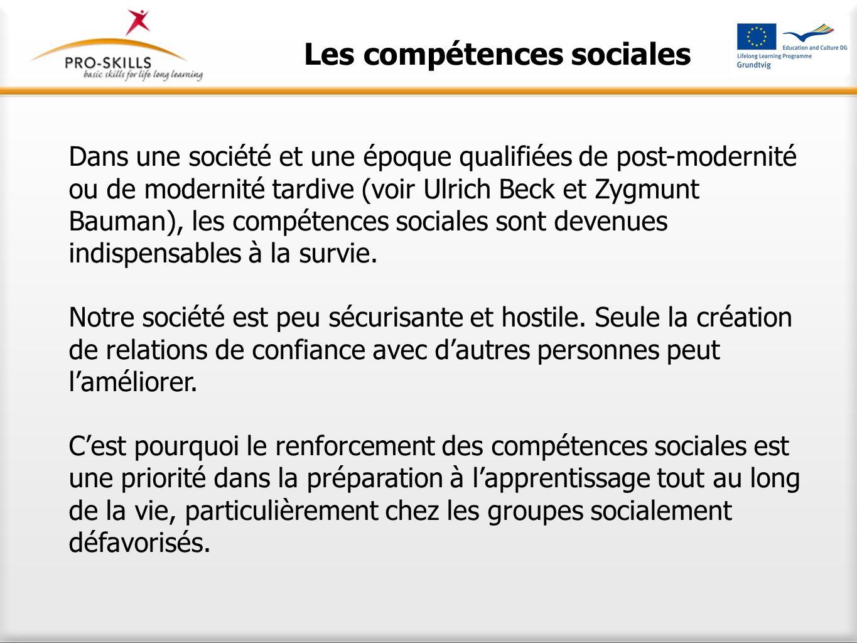 Les compétences sociales Dans une société et une époque qualifiées de post-modernité ou de modernité tardive (voir Ulrich Beck et Zygmunt Bauman), les
