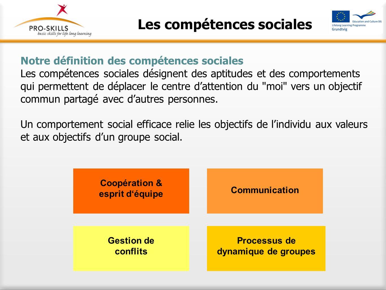 Les compétences sociales Notre définition des compétences sociales Les compétences sociales désignent des aptitudes et des comportements qui permetten