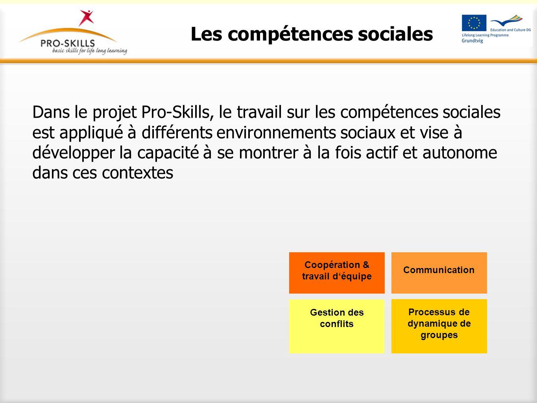 Les compétences sociales Dans le projet Pro-Skills, le travail sur les compétences sociales est appliqué à différents environnements sociaux et vise à