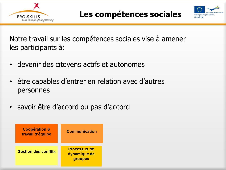 Les compétences sociales Notre travail sur les compétences sociales vise à amener les participants à: devenir des citoyens actifs et autonomes être ca