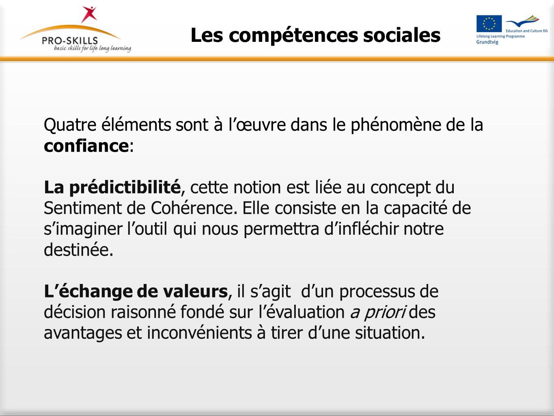Les compétences sociales Quatre éléments sont à lœuvre dans le phénomène de la confiance: La prédictibilité, cette notion est liée au concept du Senti