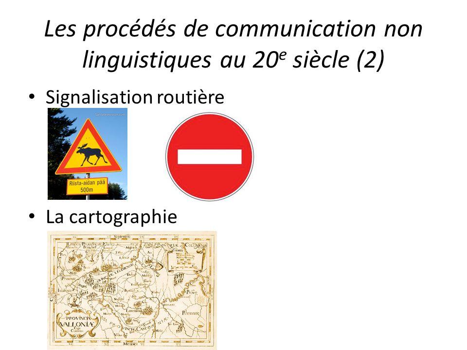 Les procédés de communication non linguistiques au 20 e siècle (2) Signalisation routière La cartographie