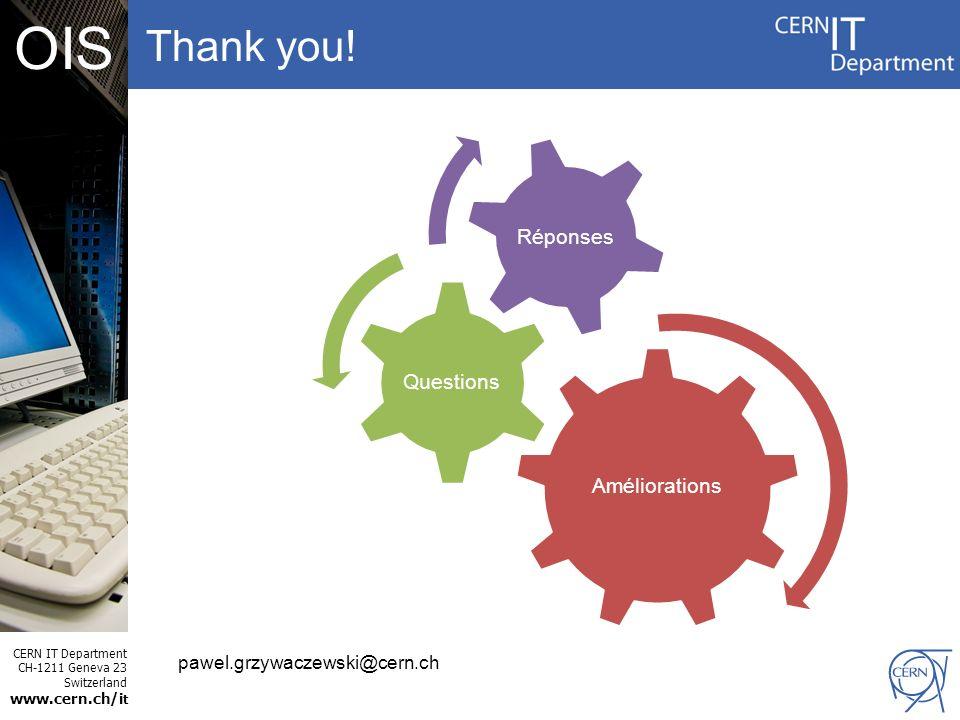 CERN IT Department CH-1211 Geneva 23 Switzerland www.cern.ch/i t OIS Thank you.