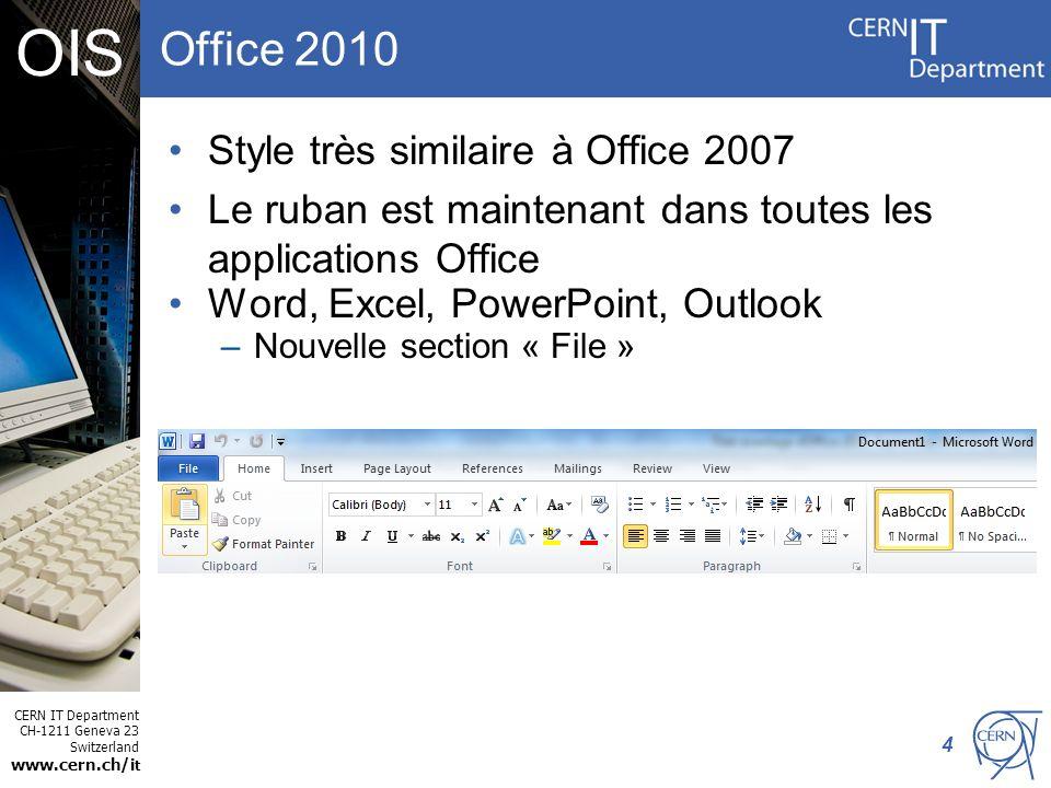 CERN IT Department CH-1211 Geneva 23 Switzerland www.cern.ch/i t OIS Office 2010 Style très similaire à Office 2007 Le ruban est maintenant dans toute