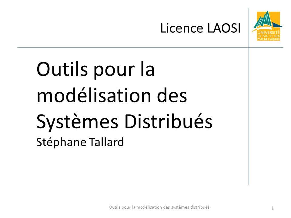 Licence LAOSI Outils pour la modélisation des Systèmes Distribués Stéphane Tallard 1 Outils pour la modélisation des systèmes distribués