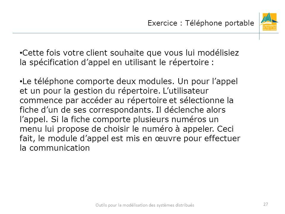 Outils pour la modélisation des systèmes distribués 27 Exercice : Téléphone portable Cette fois votre client souhaite que vous lui modélisiez la spéci