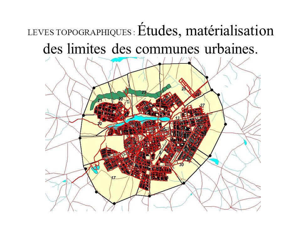 LEVES TOPOGRAPHIQUES : Études, matérialisation des limites des communes urbaines.