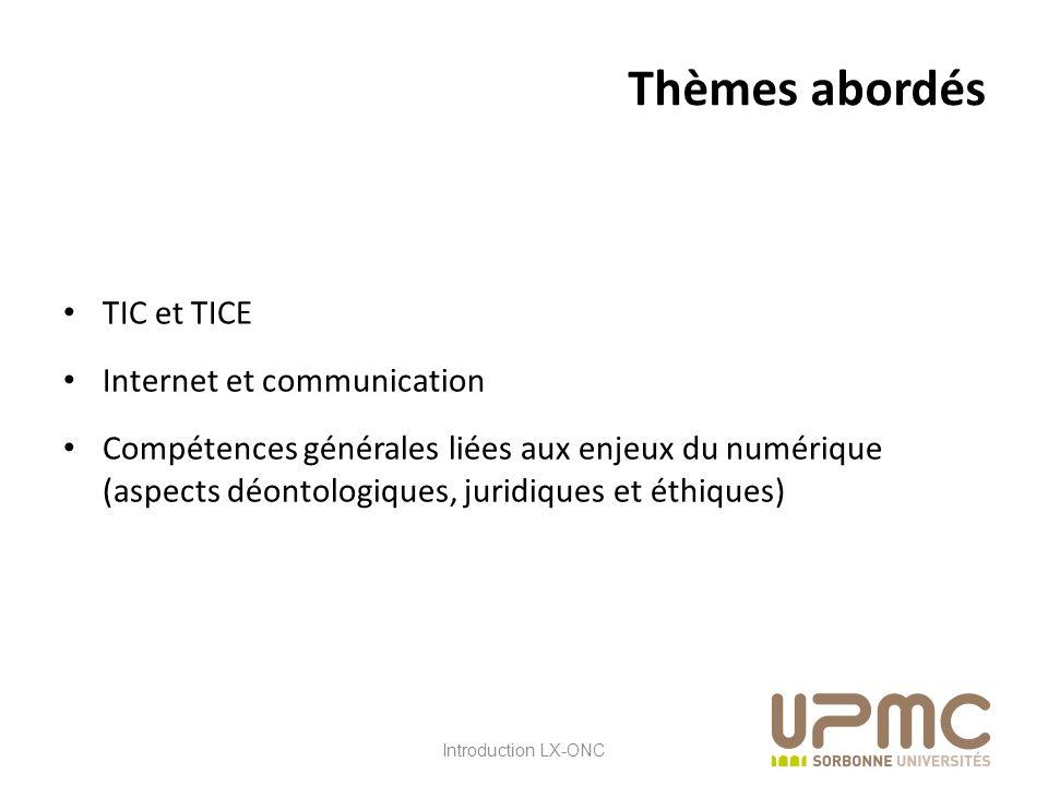 LX ONC Thèmes abordés TIC et TICE Internet et communication Compétences générales liées aux enjeux du numérique (aspects déontologiques, juridiques et éthiques) Introduction LX-ONC