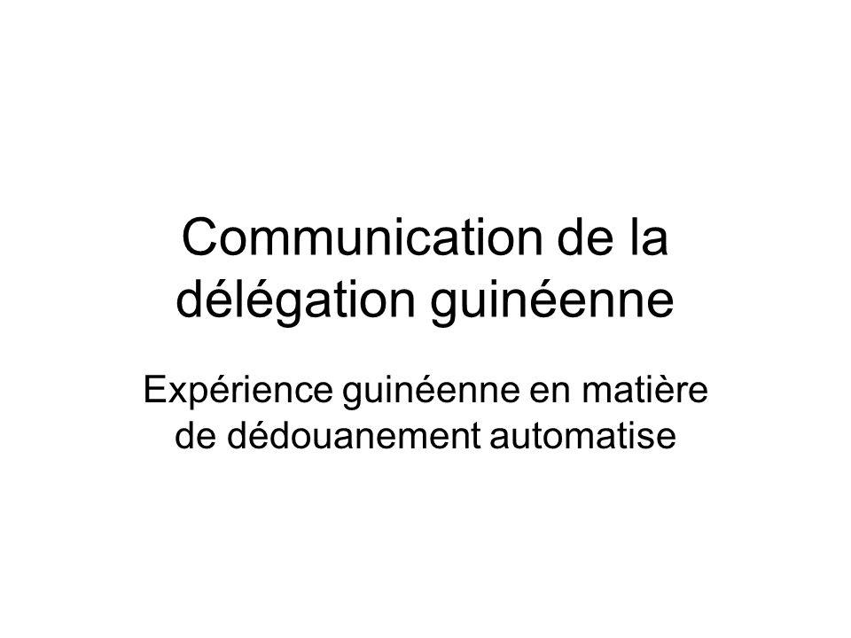 Communication de la délégation guinéenne Expérience guinéenne en matière de dédouanement automatise