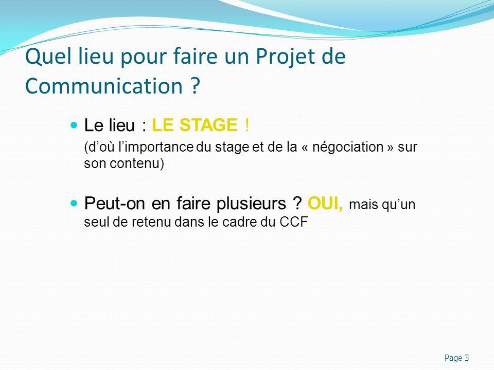 Quel lieu pour faire un Projet de Communication ? Le lieu : LE STAGE ! (doù limportance du stage et de la « négociation » sur son contenu) Peut-on en