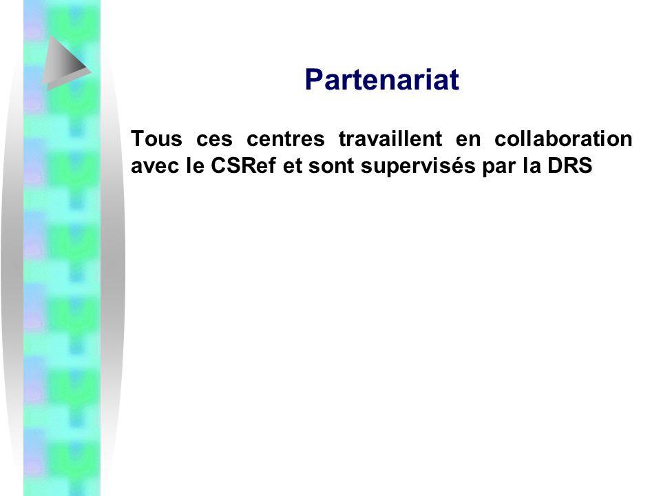 Partenariat Tous ces centres travaillent en collaboration avec le CSRef et sont supervisés par la DRS
