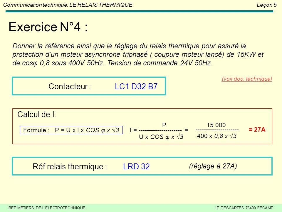 BEP METIERS DE LELECTROTECHNIQUELP DESCARTES 76400 FECAMP Communication technique: LE RELAIS THERMIQUELeçon 5 Exercice N°4 : Donner la référence ainsi que le réglage du relais thermique pour assuré la protection dun moteur asynchrone triphasé ( coupure moteur lancé) de 15KW et de cosφ 0,8 sous 400V 50Hz.