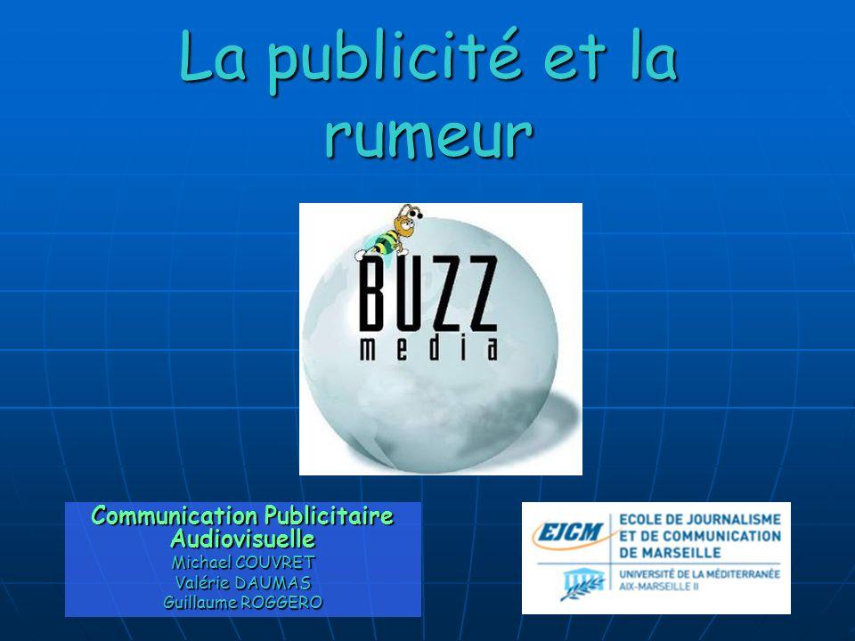 La publicité et la rumeur Communication Publicitaire Audiovisuelle Michael COUVRET Valérie DAUMAS Guillaume ROGGERO
