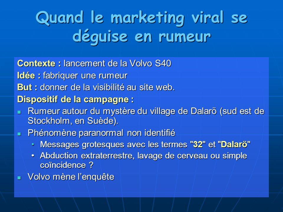 Quand le marketing viral se déguise en rumeur Contexte : lancement de la Volvo S40 Idée : fabriquer une rumeur But : donner de la visibilité au site w