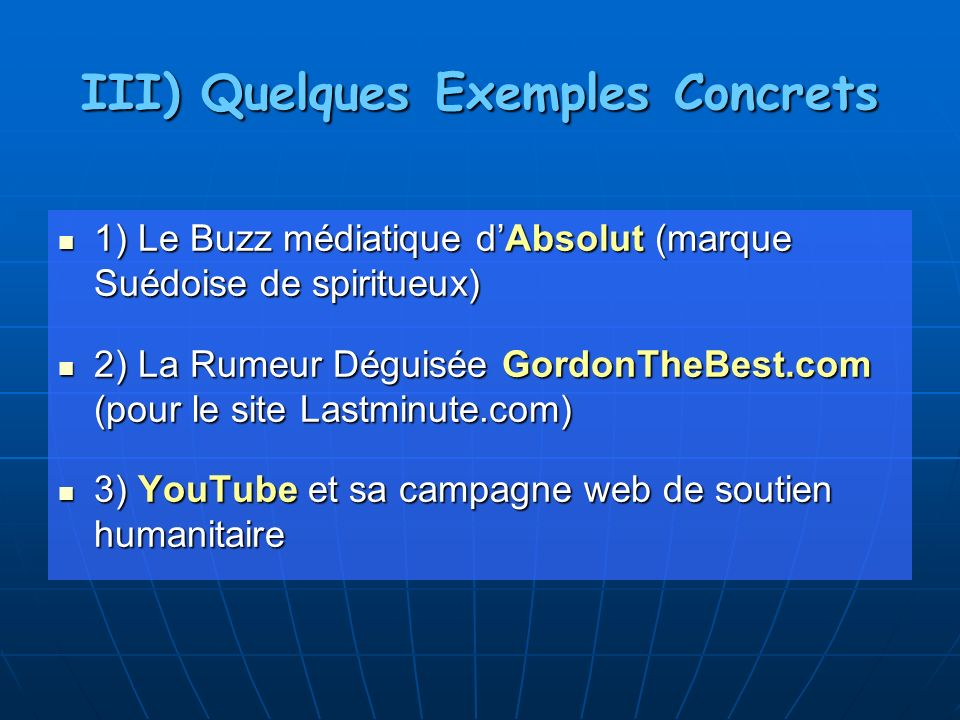 III) Quelques Exemples Concrets 1) Le Buzz médiatique dAbsolut (marque Suédoise de spiritueux) 1) Le Buzz médiatique dAbsolut (marque Suédoise de spir