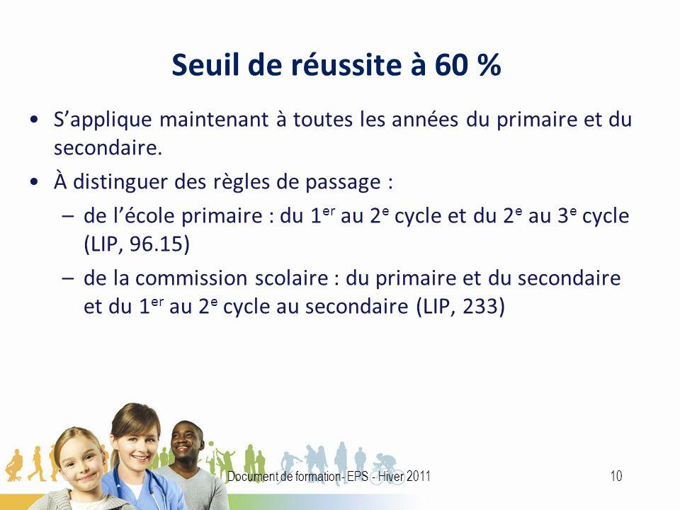 Seuil de réussite à 60 % Sapplique maintenant à toutes les années du primaire et du secondaire.