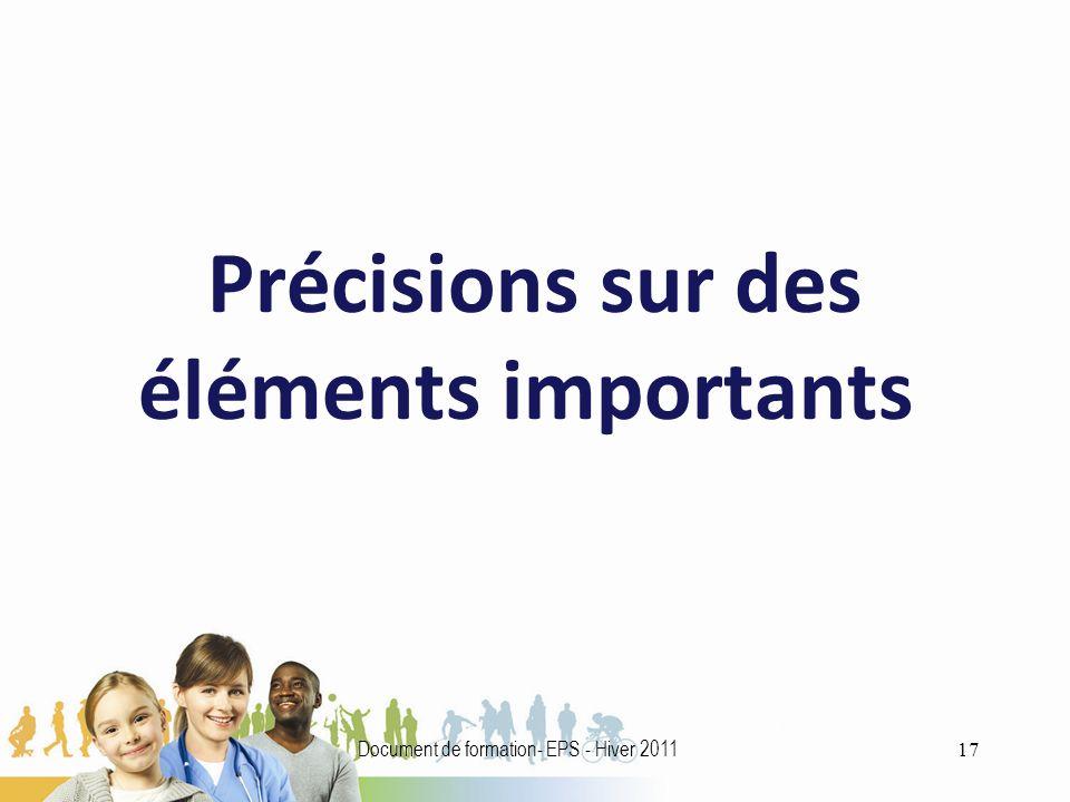 Précisions sur des éléments importants 17 Document de formation- EPS - Hiver 2011