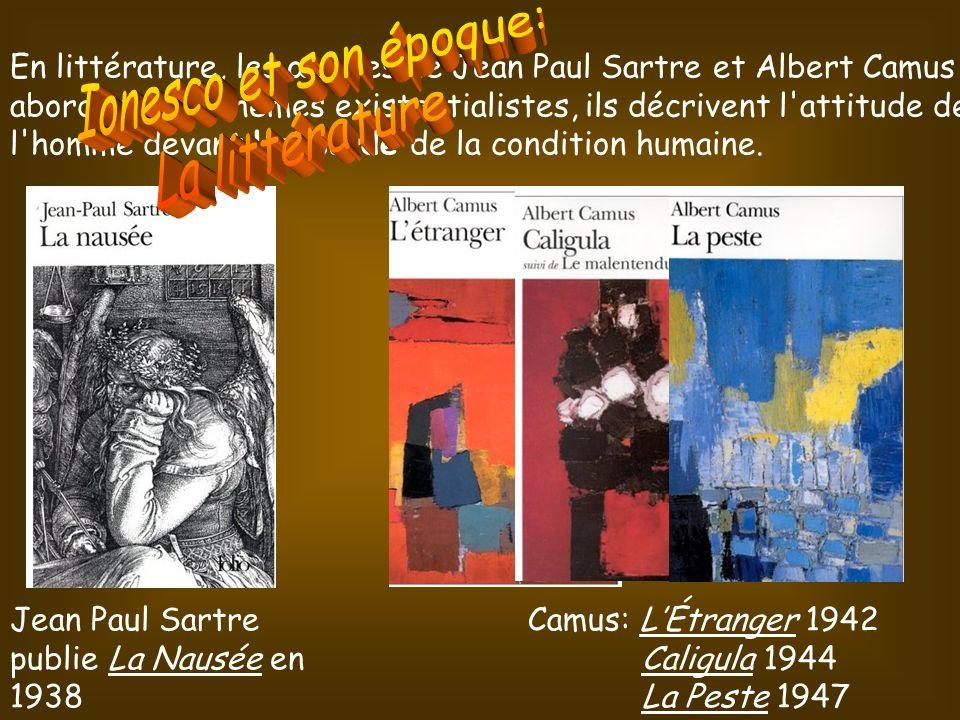 Jean Paul Sartre publie La Nausée en 1938 Camus: LÉtranger 1942 Caligula 1944 La Peste 1947 En littérature, les œuvres de Jean Paul Sartre et Albert Camus abordent des thèmes existentialistes, ils décrivent l attitude de l homme devant l absurde de la condition humaine.