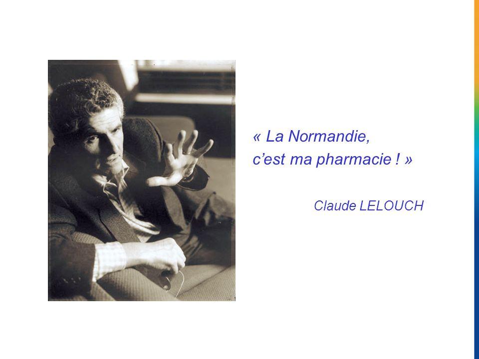 « La Normandie, cest ma pharmacie ! » Claude LELOUCH