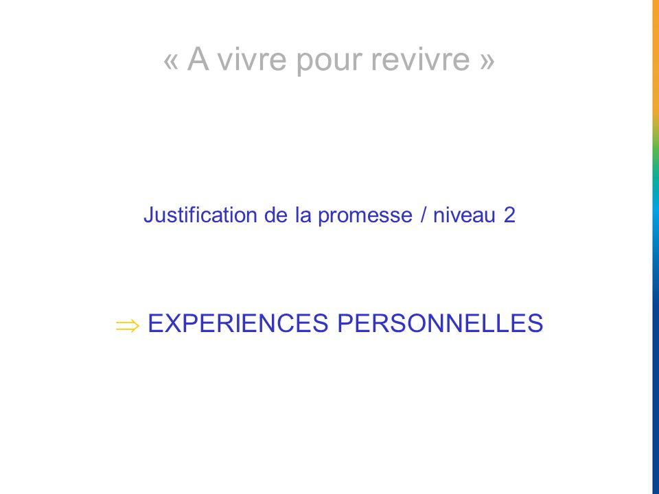 Justification de la promesse / niveau 2 EXPERIENCES PERSONNELLES « A vivre pour revivre »