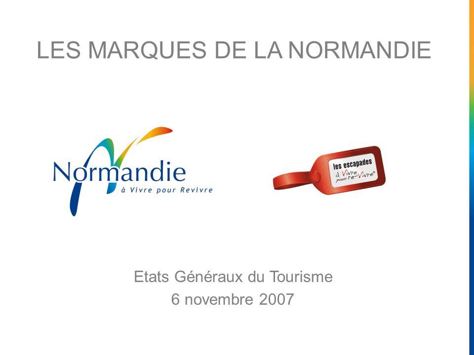 LES MARQUES DE LA NORMANDIE Etats Généraux du Tourisme 6 novembre 2007