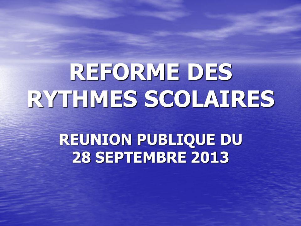 REFORME DES RYTHMES SCOLAIRES REUNION PUBLIQUE DU 28 SEPTEMBRE 2013