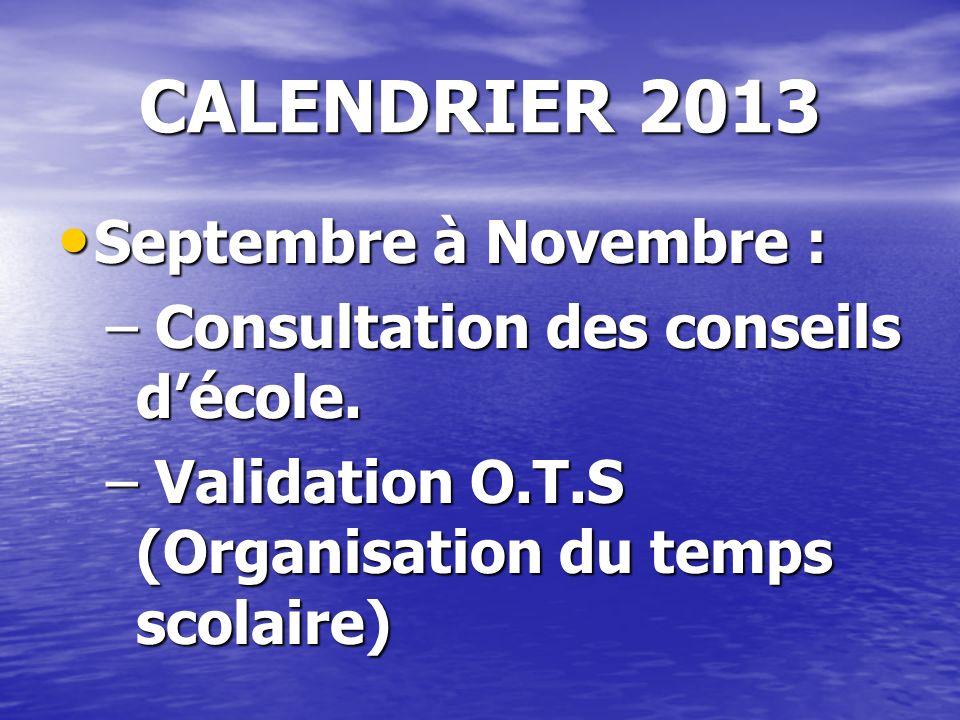 CALENDRIER 2013 Septembre à Novembre : Septembre à Novembre : – Consultation des conseils décole.