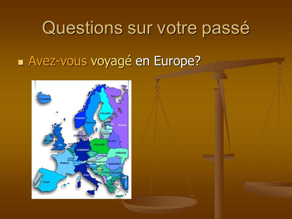 Questions sur votre passé Avez-vous voyagé en Europe? Avez-vous voyagé en Europe?
