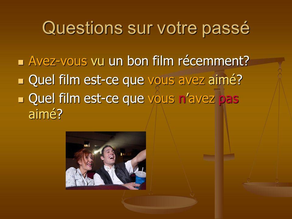 Questions sur votre passé Avez-vous vu un bon film récemment? Avez-vous vu un bon film récemment? Quel film est-ce que vous avez aimé? Quel film est-c