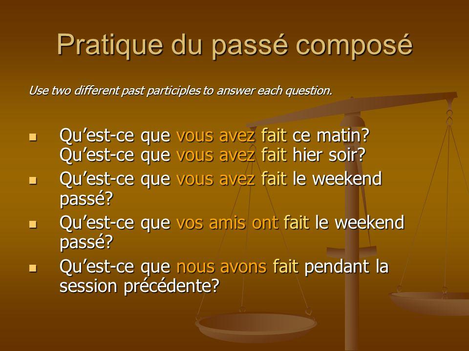 Pratique du passé composé Use two different past participles to answer each question.