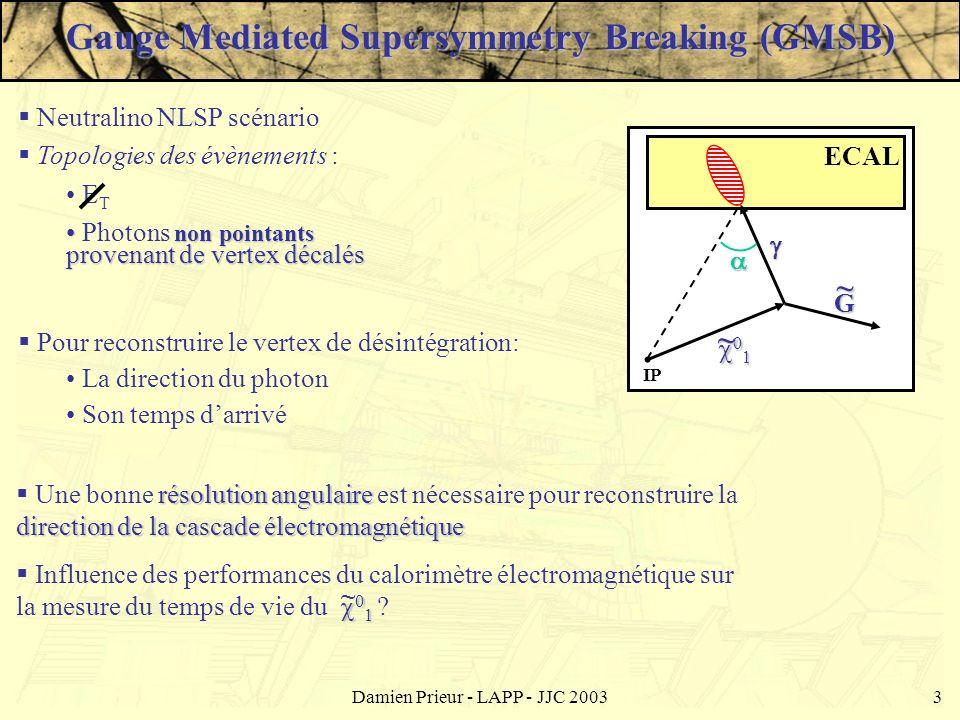 Damien Prieur - LAPP - JJC 20033 Gauge Mediated Supersymmetry Breaking (GMSB) résolution angulaire direction de la cascade électromagnétique Une bonne