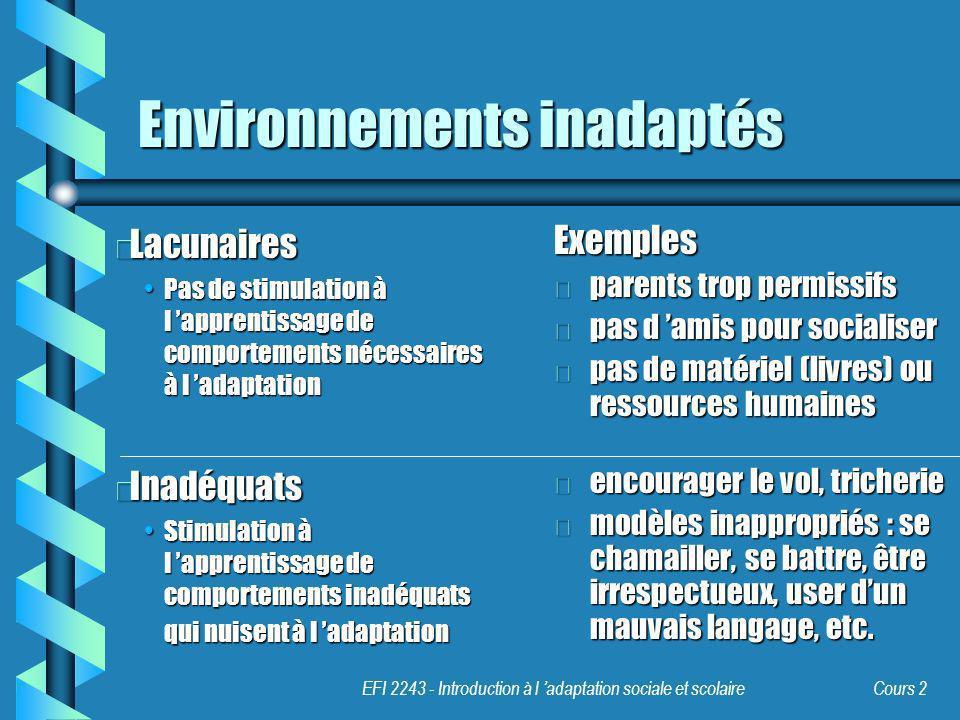 EFI 2243 - Introduction à l adaptation sociale et scolaire Cours 2 Environnements inadaptés b Lacunaires Pas de stimulation à l apprentissage de compo