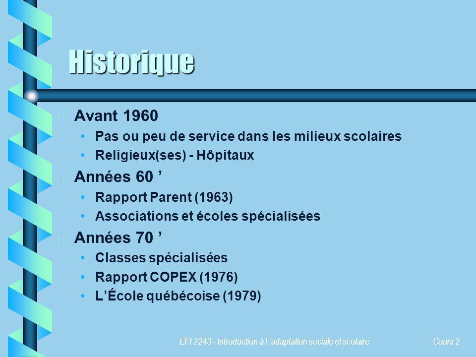EFI 2243 - Introduction à l adaptation sociale et scolaire Cours 2 Historique b b Avant 1960 Pas ou peu de service dans les milieux scolaires Religieu