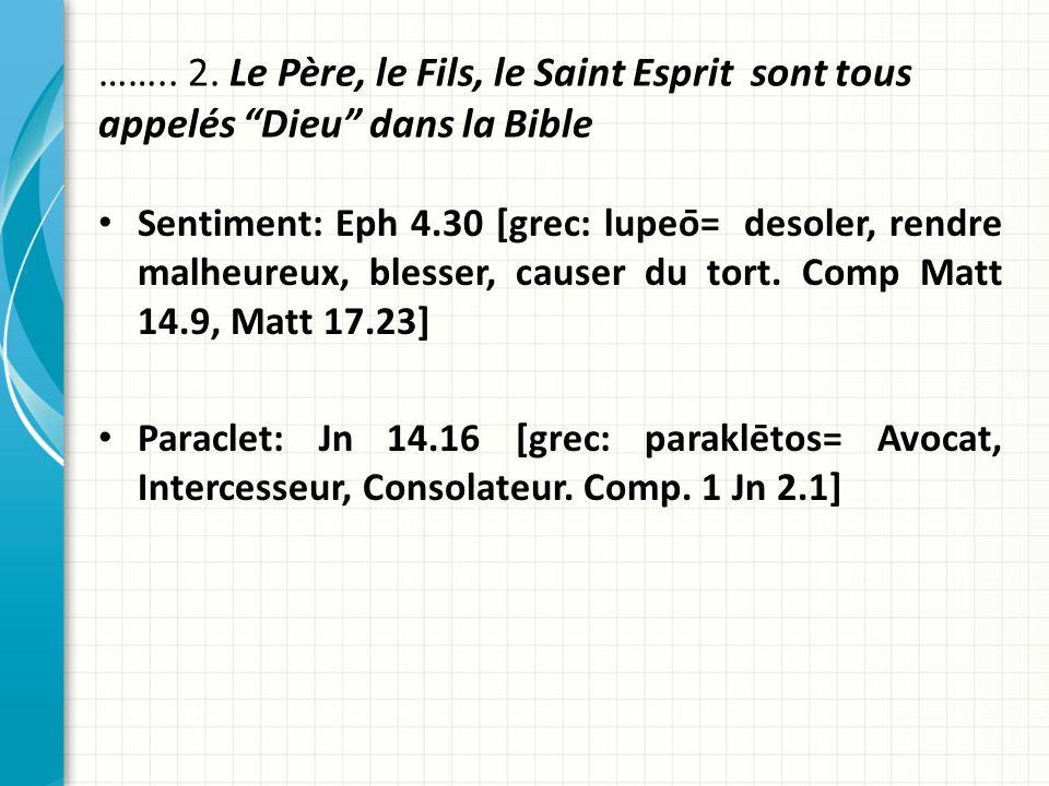 …….. 2. Le Père, le Fils, le Saint Esprit sont tous appelés Dieu dans la Bible Sentiment: Eph 4.30 [grec: lupeō= desoler, rendre malheureux, blesser,