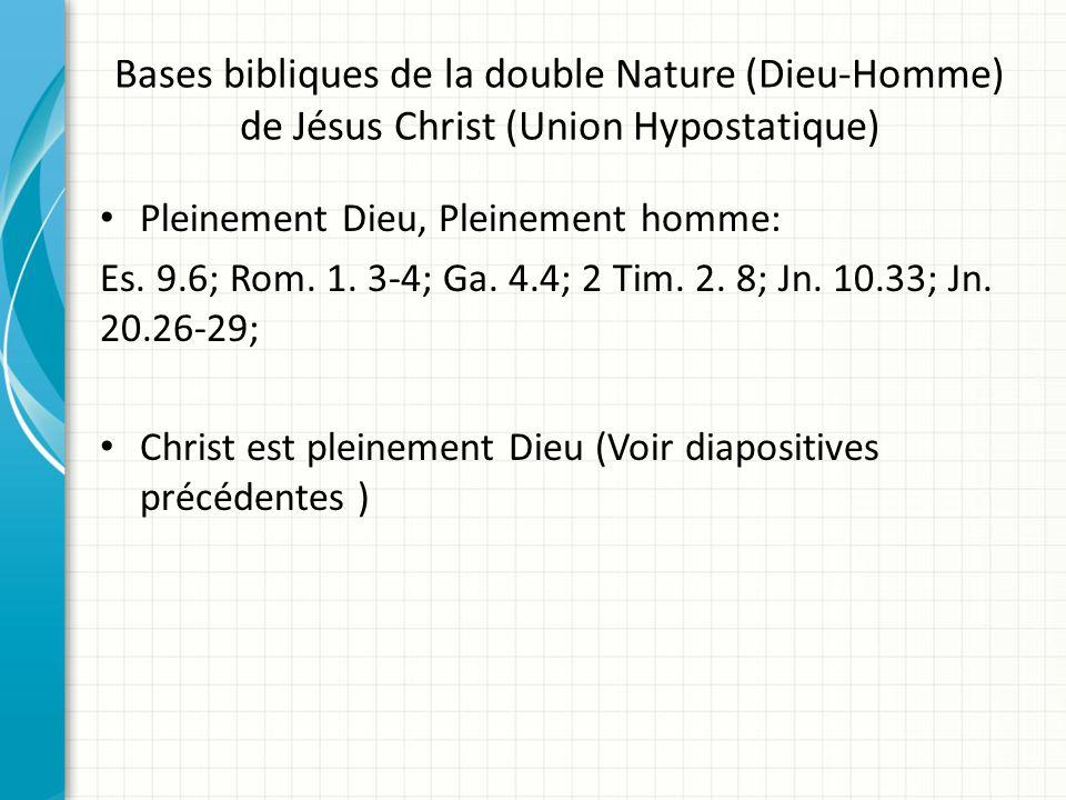 Bases bibliques de la double Nature (Dieu-Homme) de Jésus Christ (Union Hypostatique) Pleinement Dieu, Pleinement homme: Es. 9.6; Rom. 1. 3-4; Ga. 4.4