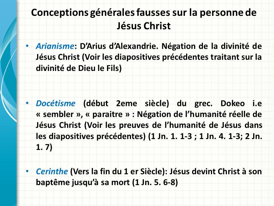 Conceptions générales fausses sur la personne de Jésus Christ Arianisme: DArius dAlexandrie. Négation de la divinité de Jésus Christ (Voir les diaposi