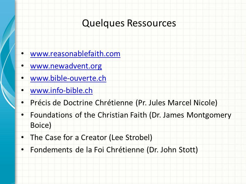 Quelques Ressources www.reasonablefaith.com www.newadvent.org www.bible-ouverte.ch www.info-bible.ch Précis de Doctrine Chrétienne (Pr. Jules Marcel N