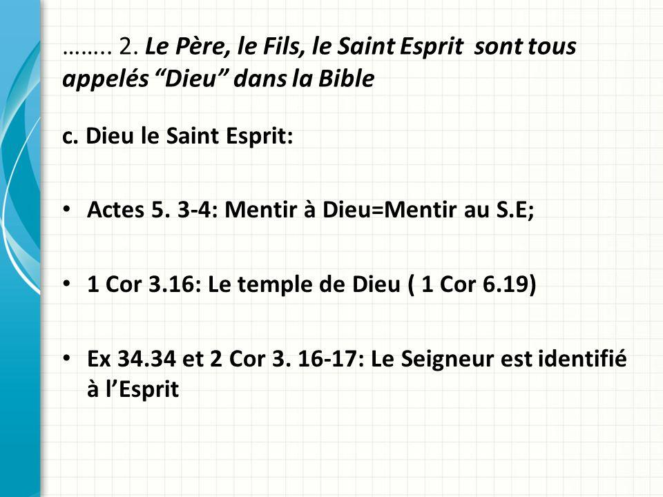…….. 2. Le Père, le Fils, le Saint Esprit sont tous appelés Dieu dans la Bible c. Dieu le Saint Esprit: Actes 5. 3-4: Mentir à Dieu=Mentir au S.E; 1 C