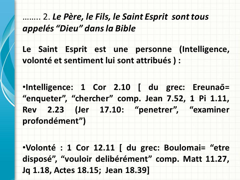 …….. 2. Le Père, le Fils, le Saint Esprit sont tous appelés Dieu dans la Bible Le Saint Esprit est une personne (Intelligence, volonté et sentiment lu