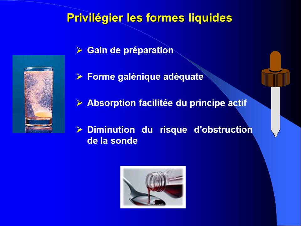 Privilégier les formes liquides Privilégier les formes liquides Gain de préparation Forme galénique adéquate Absorption facilitée du principe actif Di